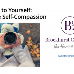 Practise Self-compassion – Be Kind to Yourself